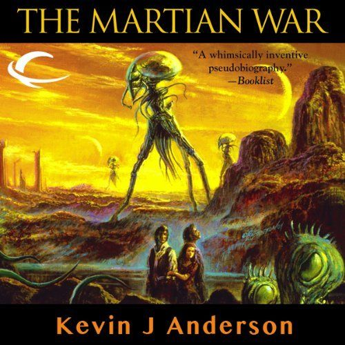 The Martian War: A Thrilling Eyewitness Account of the Recent Alien Invasion as reported by Mr. H. G. Wells - written by Kevin J Anderson