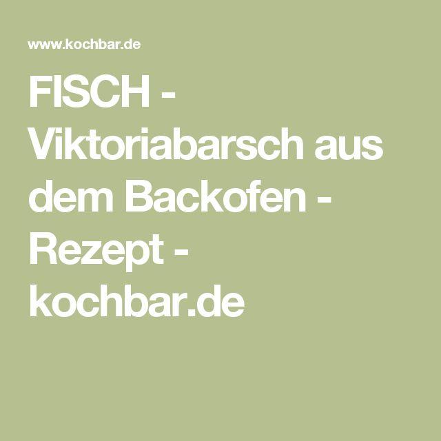FISCH - Viktoriabarsch aus dem Backofen - Rezept - kochbar.de