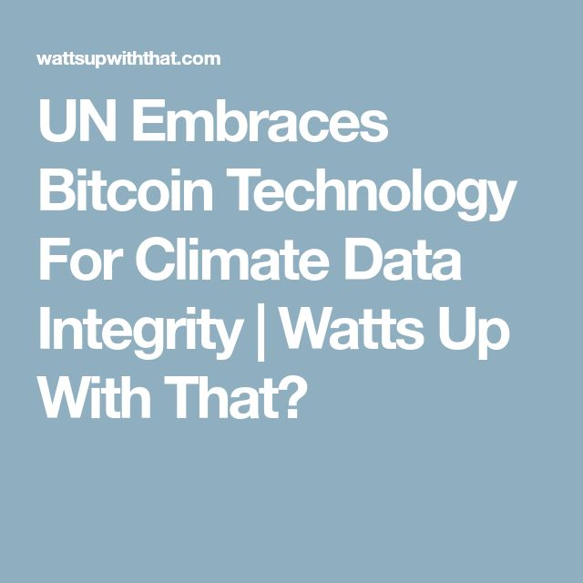 UN Embraces Bitcoin Technology For Climate Data Integrity | Watts Up With That?