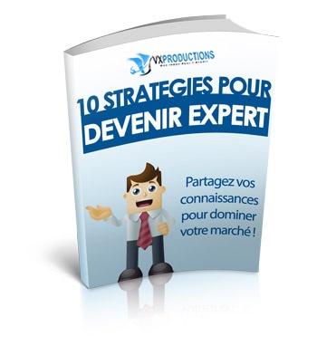 10 Stratégies Pour Devenir Un Expert Sur Votre Marché !