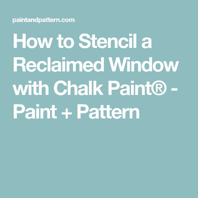 How to Stencil a Reclaimed Window with Chalk Paint® - Paint + Pattern