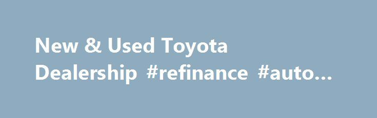 New & Used Toyota Dealership #refinance #auto #loan http://autos.nef2.com/new-used-toyota-dealership-refinance-auto-loan/  #kendall auto group # Service Information* Welcome to Kendall Toyota of Eugene! Toyota Cars and Services in Eugene, OR Are you in the market for a brand new 2015 Toyota or looking to get your current vehicle back in top running condition? If so, you've come to the right dealership! Here at Kendall Toyota of Eugene. we work to provide our customers with a customer…