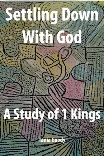 Settling Down With God: A Study of 1 Kings by Tania Goody, http://www.amazon.com/dp/B00HR4O012/ref=cm_sw_r_pi_dp_1nCZsb0AB91XG