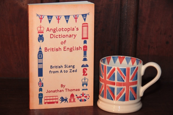The Bee's Knees British Imports - Anglotopia's Dictionary of British English, $12.99 (http://www.thebeeskneesbritishimports.com/anglotopias-dictionary-of-british-english/)