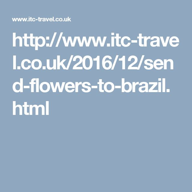 http://www.itc-travel.co.uk/2016/12/send-flowers-to-brazil.html
