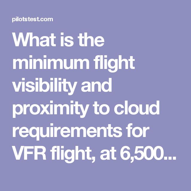 What is the minimum flight visibility and proximity to cloud requirements for VFR flight, at 6,500 feet MSL, in Class C, D, and E airspace? | FAA Licensing Test Practice | Drivers License Practice Tests  | Pilotstest.com