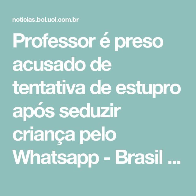 Professor é preso acusado de tentativa de estupro após seduzir criança pelo Whatsapp - Brasil - BOL Notícias