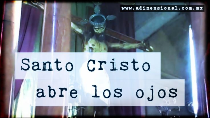 Did this statue of Jesus open his eyes?  Santo Cristo abre los Ojos (Video Paranormal)