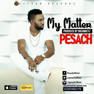 """MUSIC: Pesach  My Matter (Prod By Dreamkeyz) 