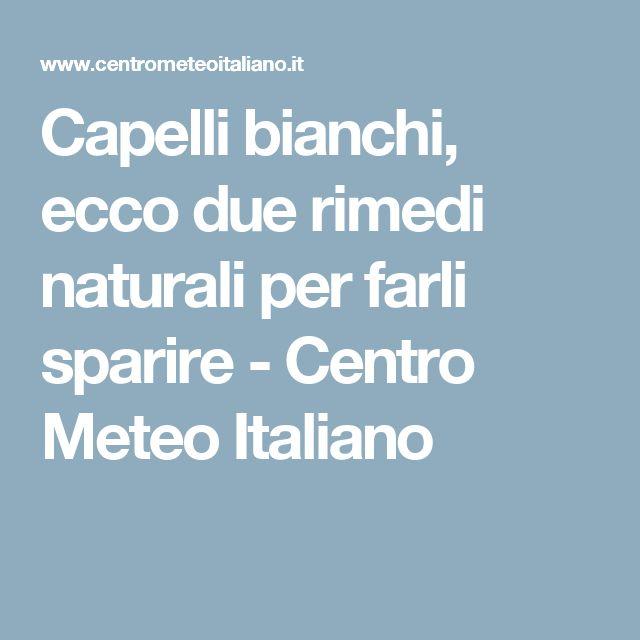 Capelli bianchi, ecco due rimedi naturali per farli sparire - Centro Meteo Italiano