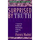 Surprised by Truth: 11 Converts Give the Biblical and Historical Reasons for Becoming Catholic (Paperback)By Patrick Madrid