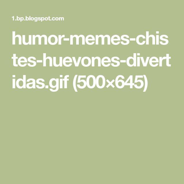 humor-memes-chistes-huevones-divertidas.gif (500×645)