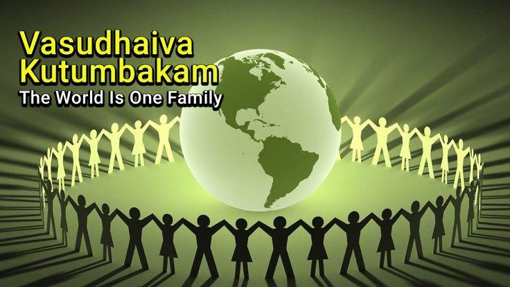 Vasudhaiva Kutumbakam - The World Is One Family  |