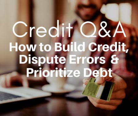 Build Credit, Dispute Errors, and Prioritize Debt