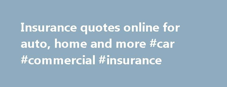 Insurance quotes online for auto, home and more #car #commercial #insurance http://insurance.nef2.com/insurance-quotes-online-for-auto-home-and-more-car-commercial-insurance/  #insurance # Business Insurance Copyright 1995 – 2015. Progressive Casualty Insurance Company. All Rights Reserved. We offer insurance by phone, online and through independent agents. Prices vary based on how you buy. Rates for policies sold through agents and brokers... Read more