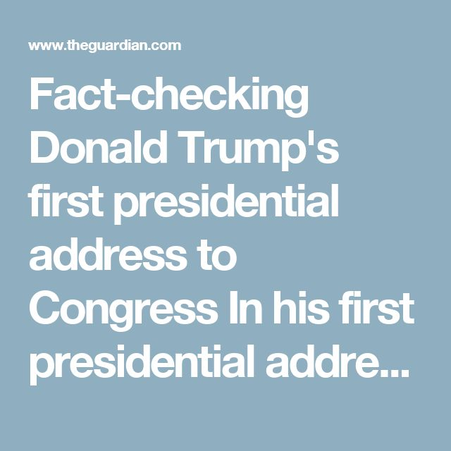 Fact-checking Donald Trump's first presidential address to Congress  In his first presidential address to Congress, Trump claimed 94 million aren't working and Obamacare is collapsing. Alan Yuhas sorts fact from fiction