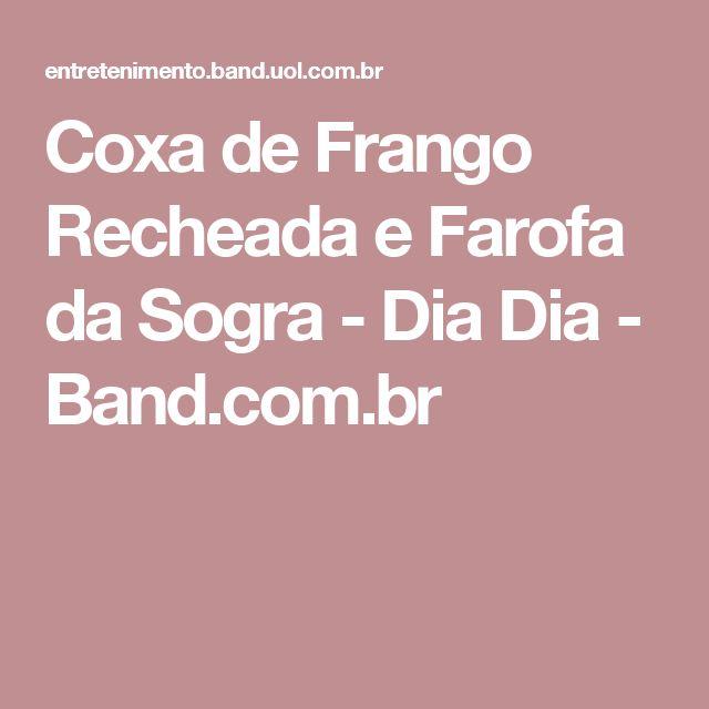 Coxa de Frango Recheada e Farofa da Sogra - Dia Dia - Band.com.br