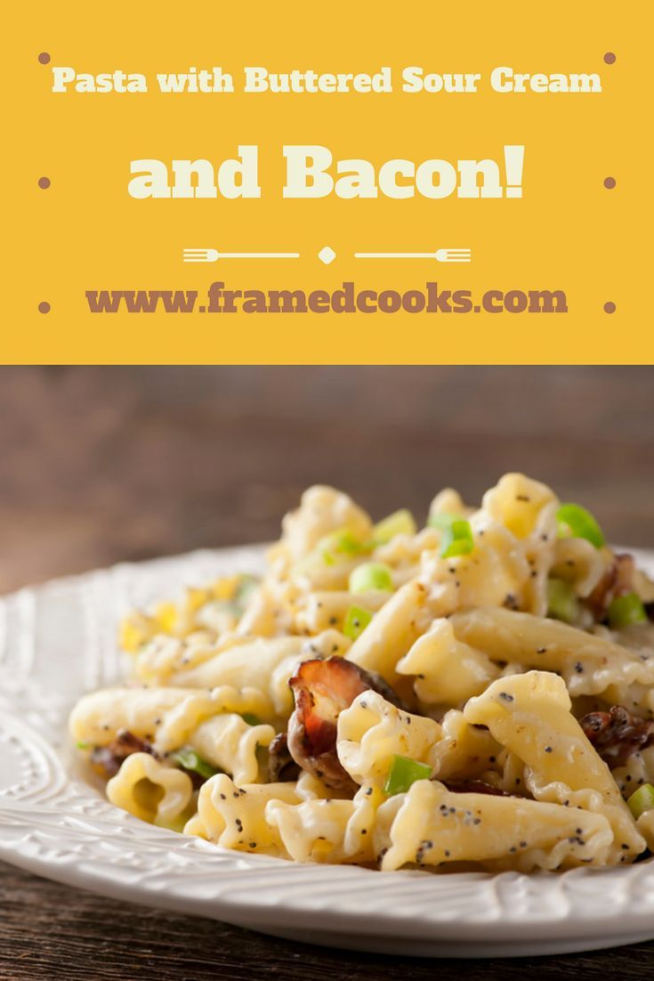 Pasta With Buttered Sour Cream And Bacon Recipe Sour Cream Pasta Pasta Dishes Favorite Recipes Dinner