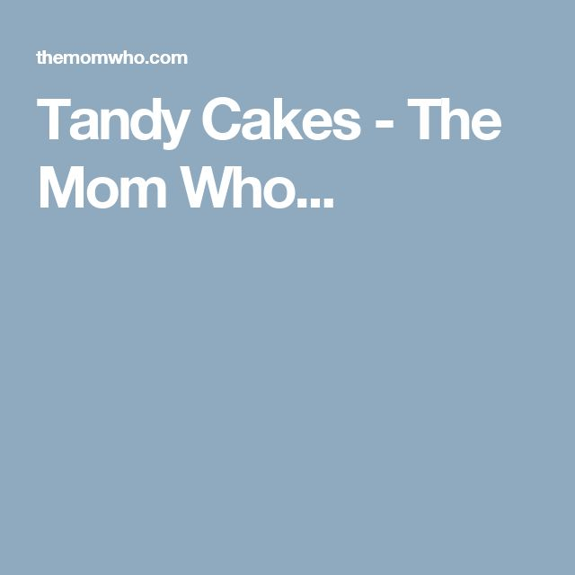 Tandy Cakes - The Mom Who...