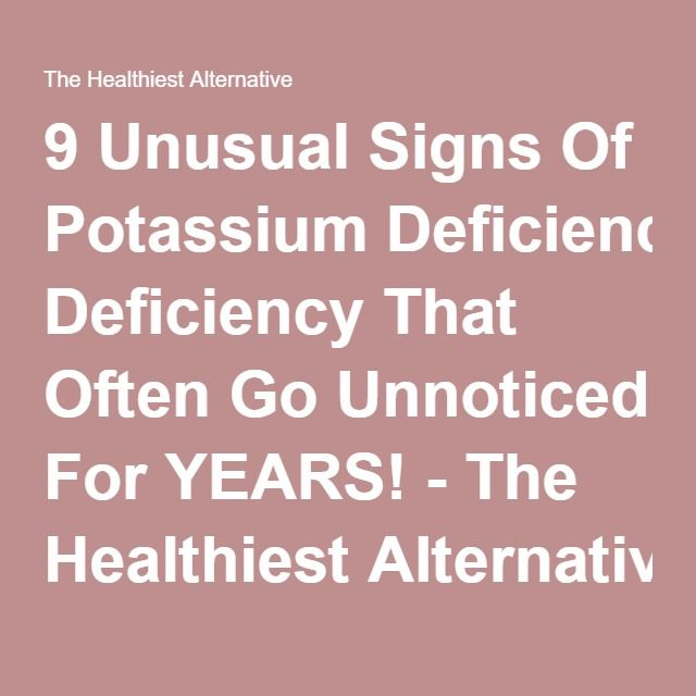 9 Unusual Signs Of Potassium Deficiency That Often Go Unnoticed For YEARS! - The Healthiest Alternative