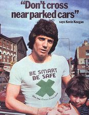 Green Cross Code - Kevin Keegan, there was another one with Alvin Stardust too.