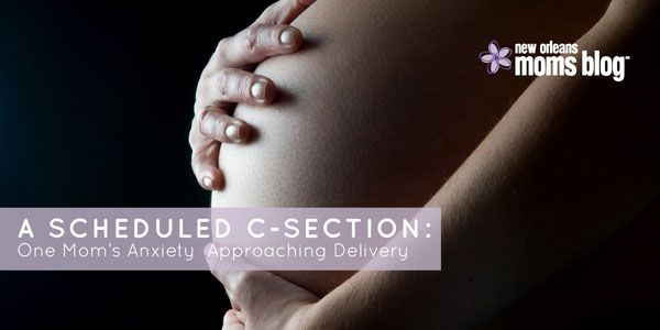 A Scheduled C-Section: One Mom's Anxiety Approaching Delivery | New Orleans Moms Blog