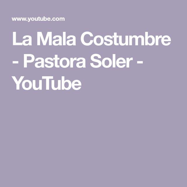 La Mala Costumbre - Pastora Soler - YouTube