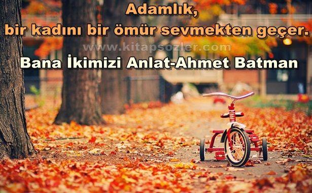Adamlık, bir kadını bir ömür sevmekten geçer… Bana İkimizi Anlat-Ahmet Batman http://www.kitapsozler.com/resimli-kitap-sozleri/