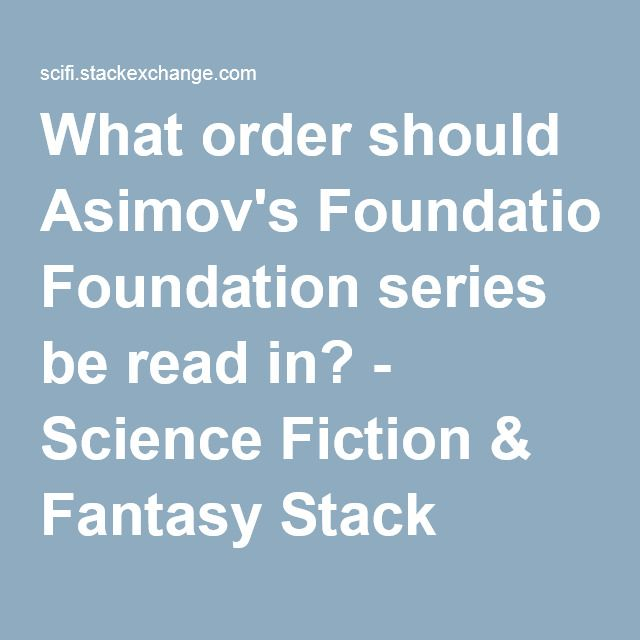 What order should Asimov's Foundation series be read in? - Science Fiction & Fantasy Stack Exchange