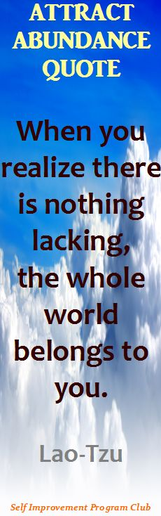 When you realize there is nothing lacking, the whole world belongs to you. - Lao-Tzu #laotzo #abundance