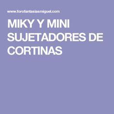 MIKY Y MINI SUJETADORES DE CORTINAS
