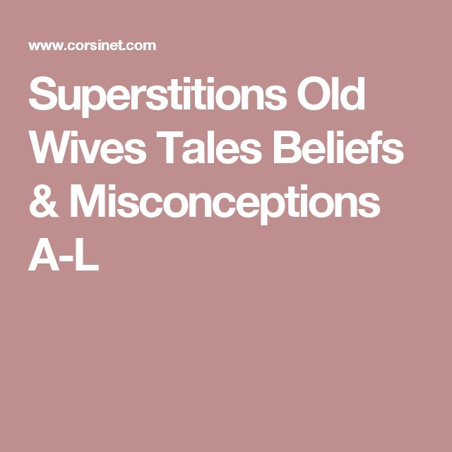 Superstitions Old Wives Tales Beliefs & Misconceptions A-L