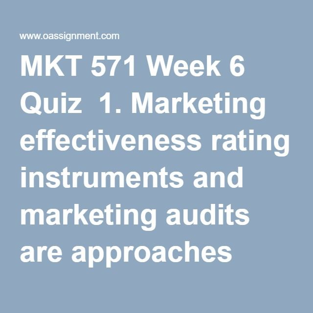 MKT 571 Week 6 Quiz  1. Marketing effectiveness rating instruments and marketing audits are approaches to   2.______ is an obligation to act in a way expected of a reasonable person.   3. Rising customer expectations, evolving employee goals and ambitions, and tighter government legislation and pressure are driving companies to   4.The marketing audit reviews six components of the overall marketing arena including the marketing environment, marketing strategy, marketing organization…