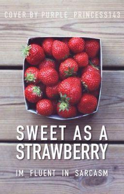 Sweet as a Strawberry (on Wattpad) https://www.wattpad.com/207472407?utm_source=ios&utm_medium=pinterest&utm_content=share_reading&wp_page=reading&wp_originator=61pnok%2BMe%2F4tuoOxXTt6EU56YP9cEawcFAnI5ej%2F0Qxb65itMl%2BAppfkGB7lddeozoCDnCaOeusPS91SFSFXWBEIz2ydD8lXCdSf3VBcg9v9iKZ55iKSmC3I0EPUzWw9 #teenfiction #Teen Fiction #amreading #books #wattpad