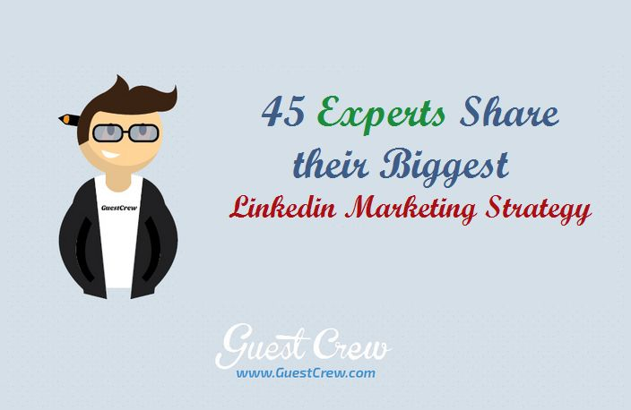 45 Experts Share their Biggest Linkedin Marketing Strategy