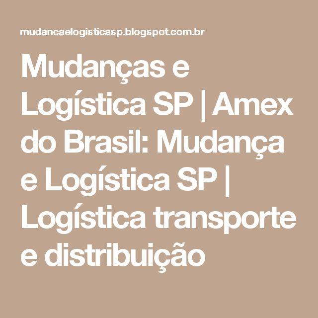 Mudanças e Logística SP | Amex  do Brasil: Mudança e Logística SP | Logística transporte e distribuição