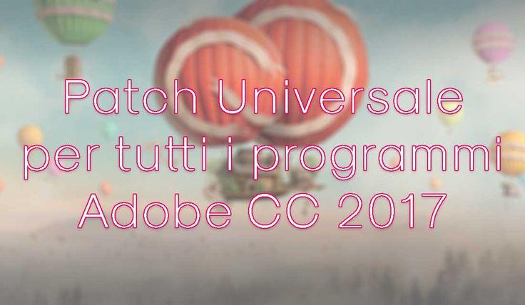 Una patch universale in grado di poter curare tutti i programmi di Adobe CC 2017 in modo semplice e veloce, così da sfruttare a pieno i programmi.