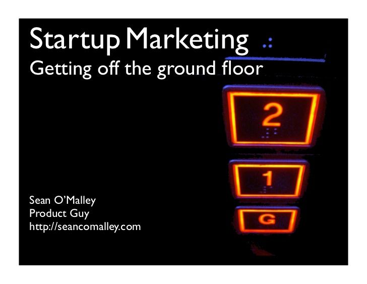 Startup Marketing: Getting Off the Ground Floor http://www.slideshare.net/seanomalley/startup-marketing-presentation?from_search=12