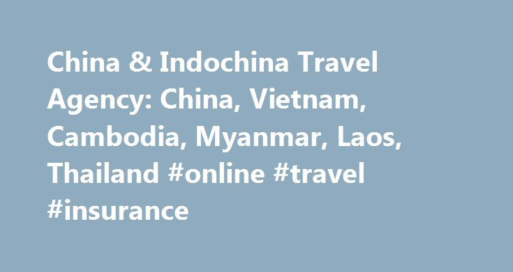 China & Indochina Travel Agency: China, Vietnam, Cambodia, Myanmar, Laos, Thailand #online #travel #insurance http://travel.nef2.com/china-indochina-travel-agency-china-vietnam-cambodia-myanmar-laos-thailand-online-travel-insurance/  #dynasty travel # About Tang Dynasty Travel Tang Dynasty Travel is a privately owned travel agency based in Guilin of China, providing destination handling services in China and Indochina region including China, Vietnam, Cambodia, Myanmar, Laos, and Thailand…