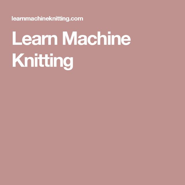 Learn Machine Knitting                                                                                                                                                                                 More