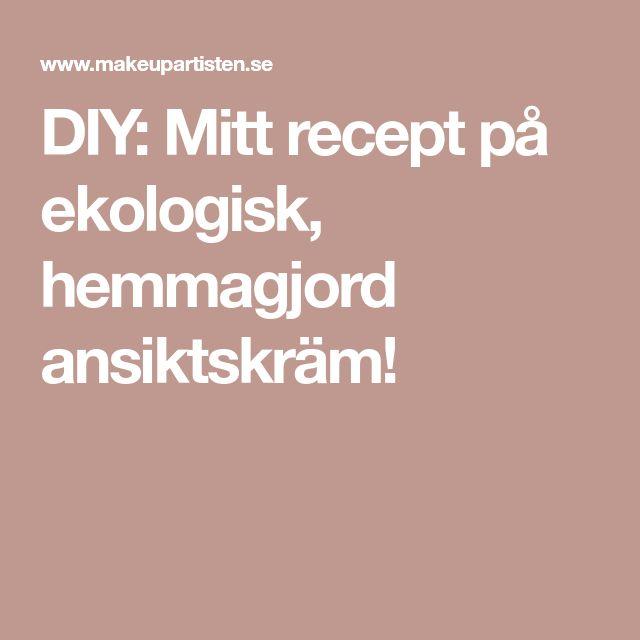 DIY: Mitt recept på ekologisk, hemmagjord ansiktskräm!