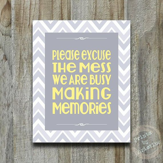 Please Excuse The Mess We Are Busy Making Memorys Art  Print Typography Subway Sign Modern Retro Yellow Gray Chevron