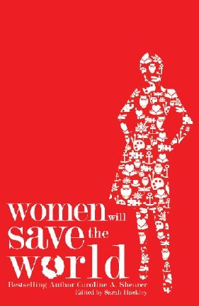 """The idea behind Caroline A. Shearer's Women Will Save the World immediately intrigued my feminine side. This unique and thought-provoking essay-driven anthology was easy-to-read, packed with womanly wisdom, and highly motivational."""
