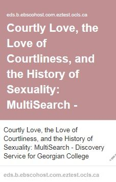 Bonds, W. N. (2010). Courtly Love, the Love of Courtliness, and the History of Sexuality. Journal Of The History Of Sexuality, (3), 594.