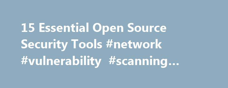 15 Essential Open Source Security Tools #network #vulnerability #scanning #tools http://ireland.remmont.com/15-essential-open-source-security-tools-network-vulnerability-scanning-tools/  # 15 Essential Open Source Security Tools There are thousands of open source security tools with both defensive and offensive security capabilities. The following are 10 15 essential security tools that will help you to secure your systems and networks. These open source security tools have been given the…