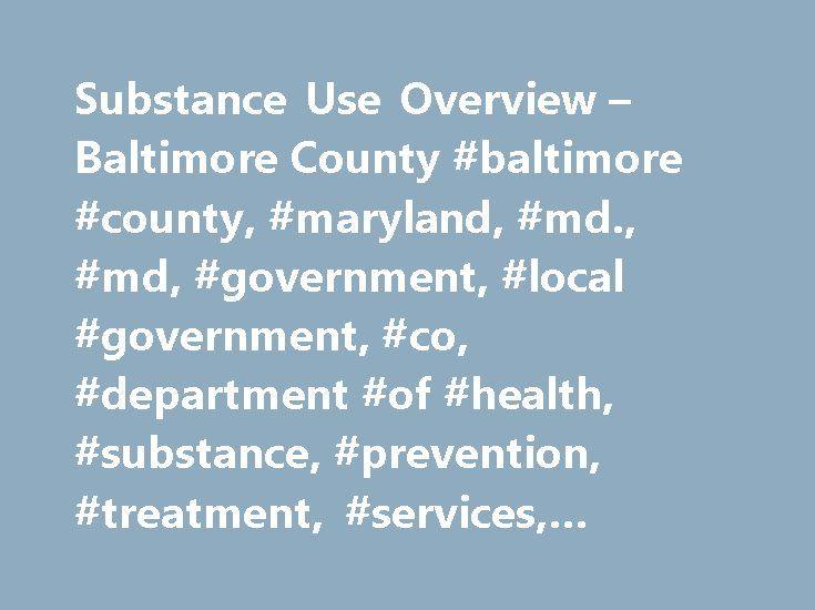 Substance Use Overview – Baltimore County #baltimore #county, #maryland, #md., #md, #government, #local #government, #co, #department #of #health, #substance, #prevention, #treatment, #services, #disorder http://michigan.remmont.com/substance-use-overview-baltimore-county-baltimore-county-maryland-md-md-government-local-government-co-department-of-health-substance-prevention-treatment-services-diso/  # JavaScript is currently disabled in your browser. Please enable JavaScript and reload this…