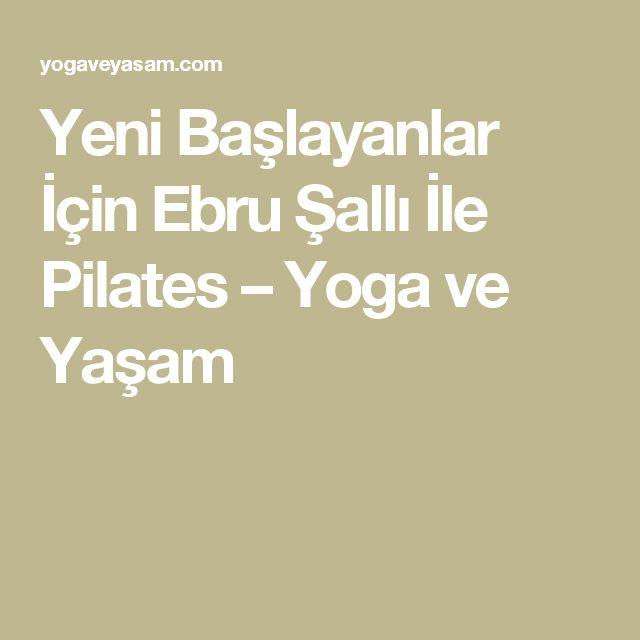 Yeni Başlayanlar İçin Ebru Şallı İle Pilates – Yoga ve Yaşam