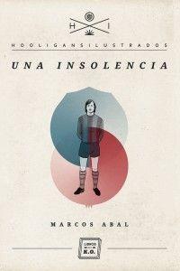 'Una insolencia', de Marcos Abal. Libros del KO, abril 2012. Memorias de un niño barcelonista.