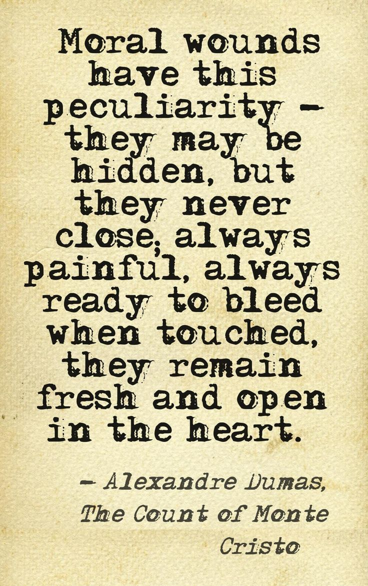 """""""...always ready to bleed when touched...."""" ― Alexandre Dumas, The Count of Monte Cristo"""