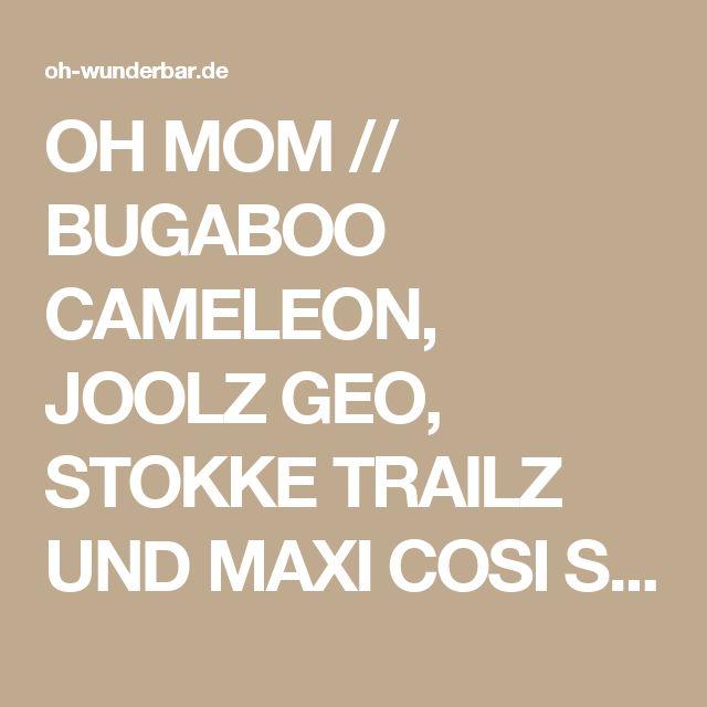OH MOM // BUGABOO CAMELEON, JOOLZ GEO, STOKKE TRAILZ UND MAXI COSI STELLA // KINDERWAGEN IM VERGLEICH - Oh Wunderbar - Blog - Family, Fashion, Lifestyle, Travel